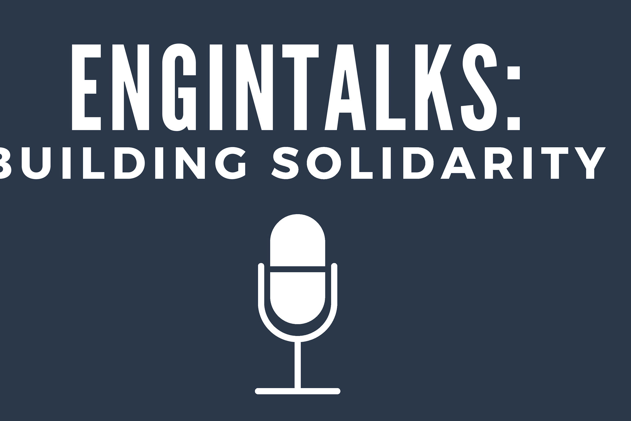 "a graphic of a microphone that reads ""Engintalks: Building Solidarity"""