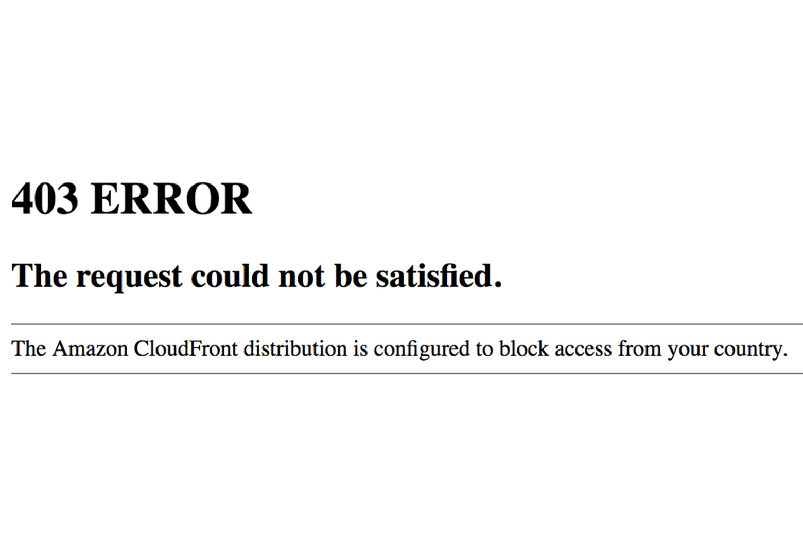 The notice users receive when Amazon Cloudfront is configured to block access from their country. Screenshot, CC BY-ND