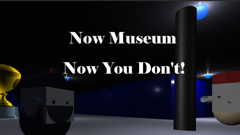 Now Museum Now you Don't
